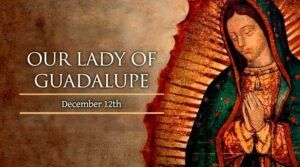 Our Lady of Guadalupe December 12
